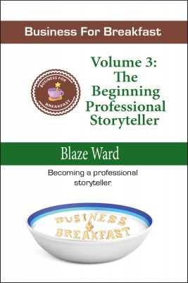 Book Cover: Business for Breakfast, Volume 3: The Beginning Professional Storyteller