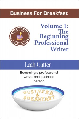 Book Cover: Business for Breakfast, Volume 1: The Beginning Professional Writer